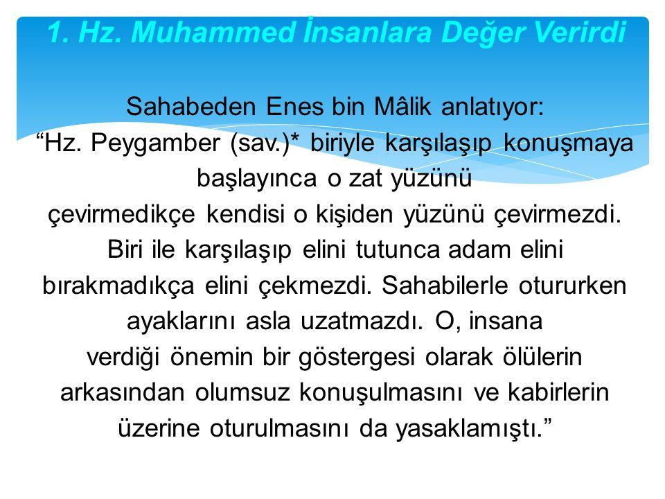 1. Hz. Muhammed İnsanlara Değer Verirdi Sahabeden Enes bin Mâlik anlatıyor: Hz.