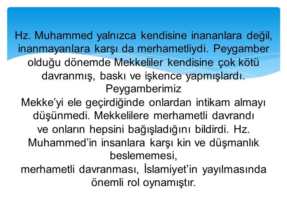 Hz. Muhammed yalnızca kendisine inananlara değil, inanmayanlara karşı da merhametliydi.