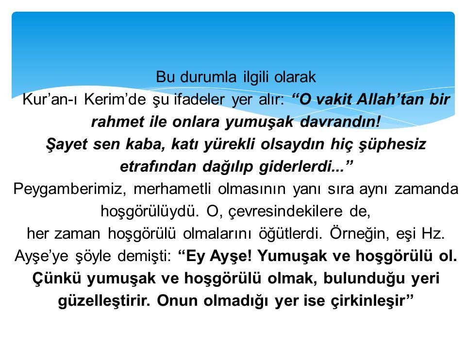 Bu durumla ilgili olarak Kur'an-ı Kerim'de şu ifadeler yer alır: O vakit Allah'tan bir rahmet ile onlara yumuşak davrandın.