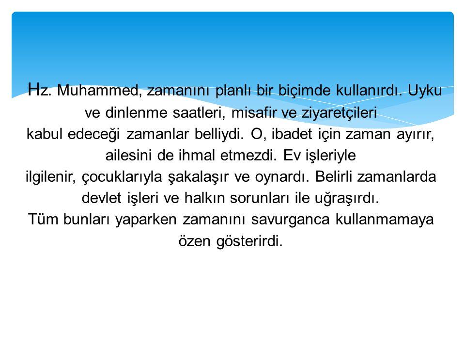 Hz. Muhammed, zamanını planlı bir biçimde kullanırdı