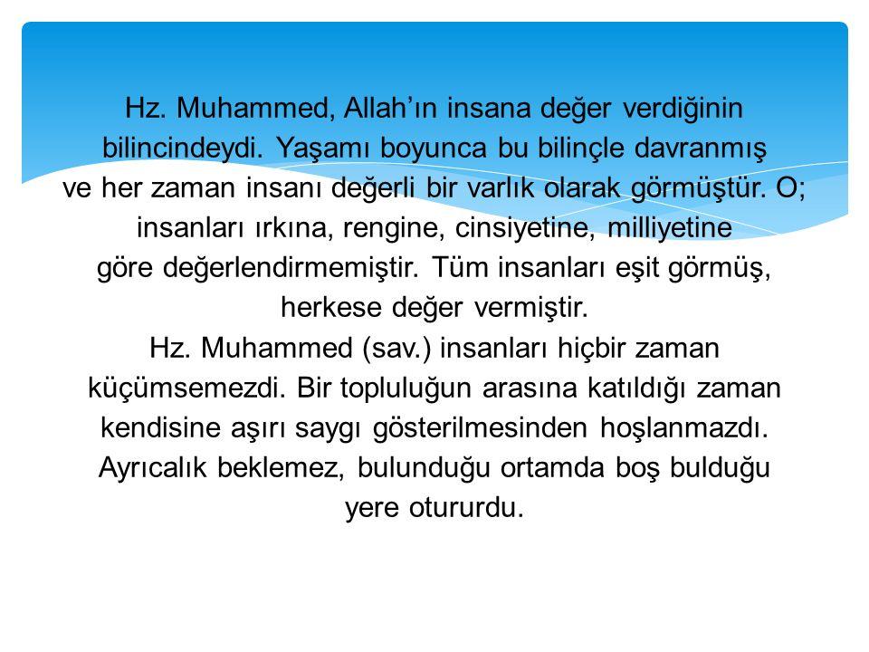 Hz. Muhammed, Allah'ın insana değer verdiğinin bilincindeydi