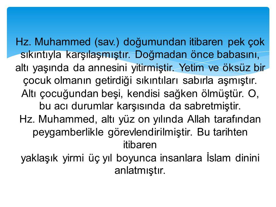 Hz. Muhammed (sav.) doğumundan itibaren pek çok sıkıntıyla karşılaşmıştır.