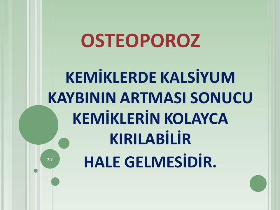 OSTEOPOROZ KEMİKLERDE KALSİYUM KAYBININ ARTMASI SONUCU KEMİKLERİN KOLAYCA KIRILABİLİR.