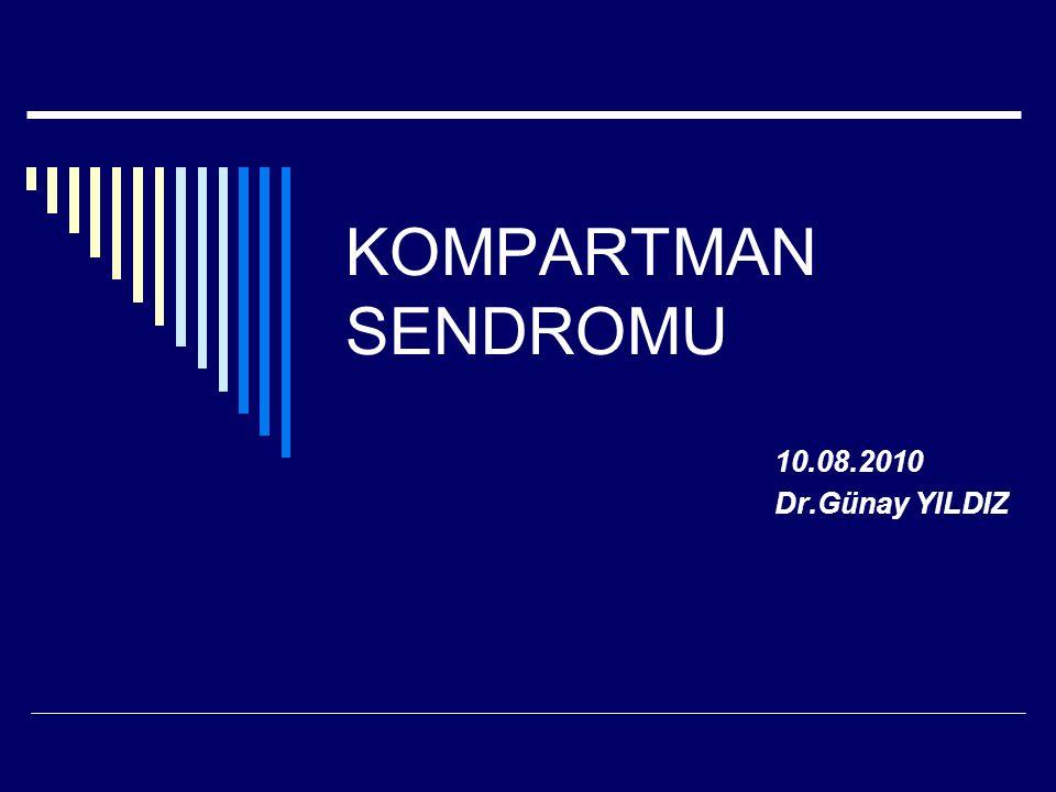 KOMPARTMAN SENDROMU 10.08.2010 Dr.Günay YILDIZ