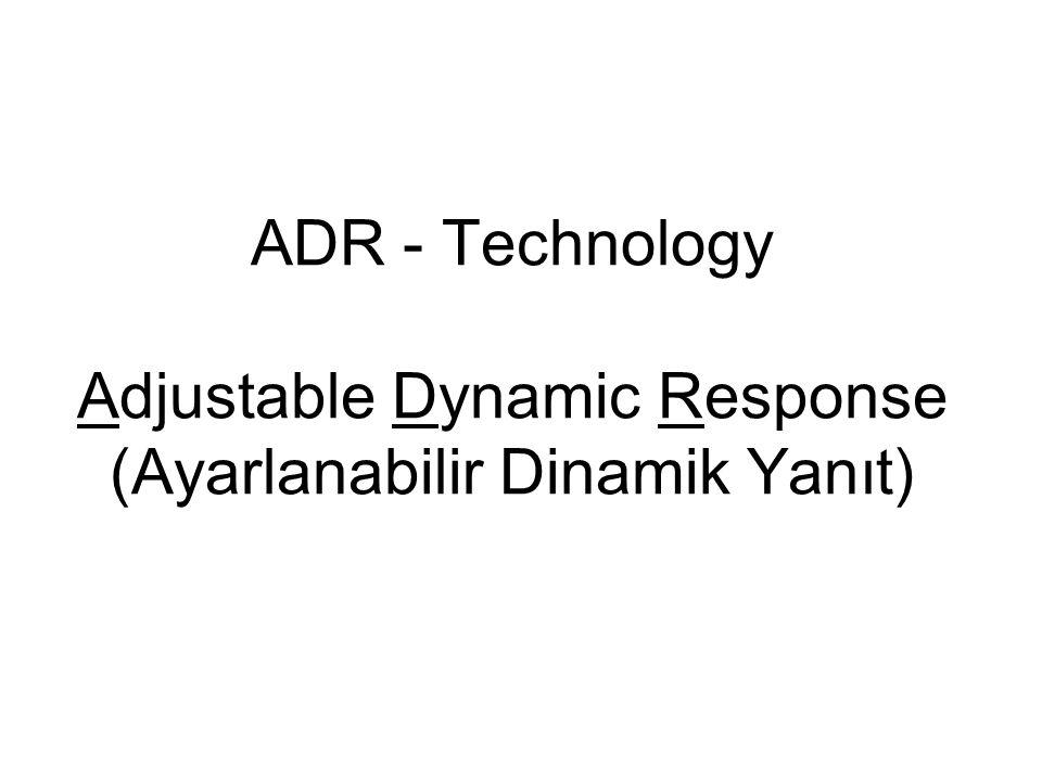 ADR - Technology Adjustable Dynamic Response (Ayarlanabilir Dinamik Yanıt)