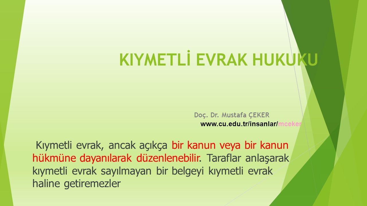 KIYMETLİ EVRAK HUKUKU Doç. Dr. Mustafa ÇEKER. www.cu.edu.tr/insanlar/mceker.