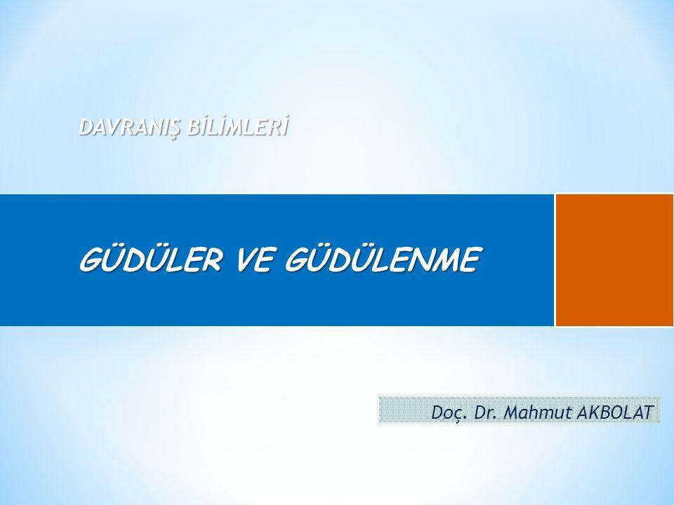 DAVRANIŞ BİLİMLERİ GÜDÜLER VE GÜDÜLENME Doç. Dr. Mahmut AKBOLAT