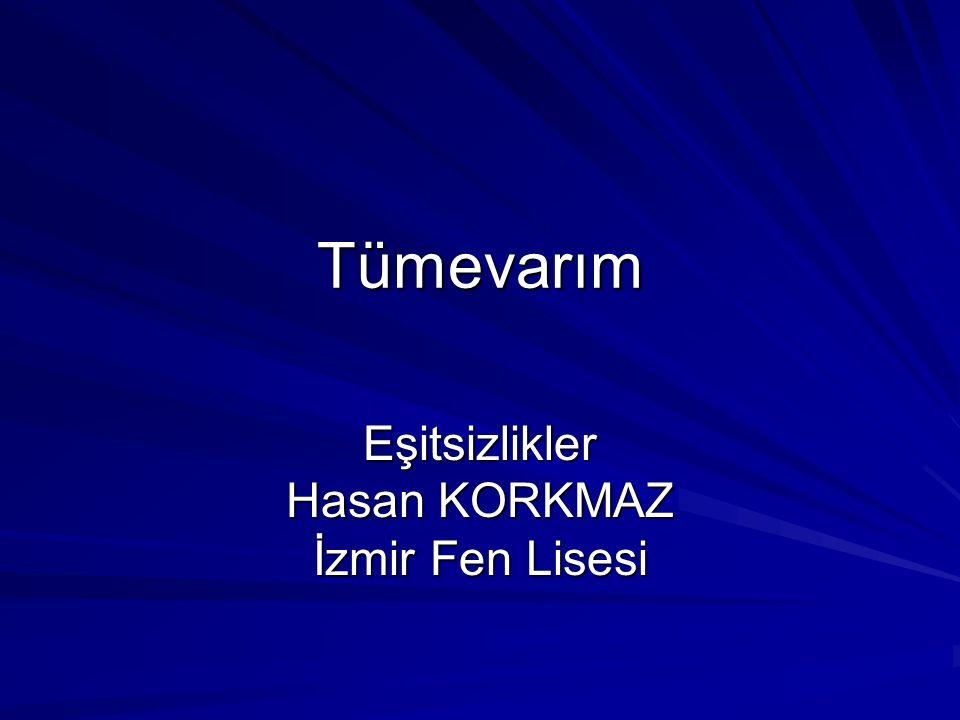 Eşitsizlikler Hasan KORKMAZ İzmir Fen Lisesi