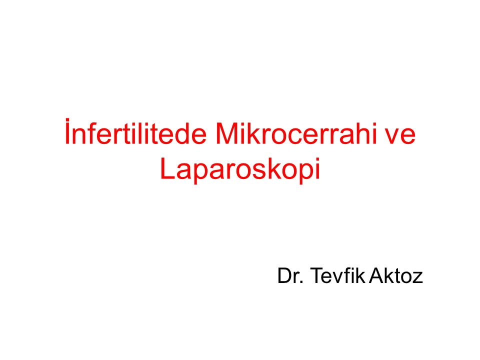 İnfertilitede Mikrocerrahi ve Laparoskopi