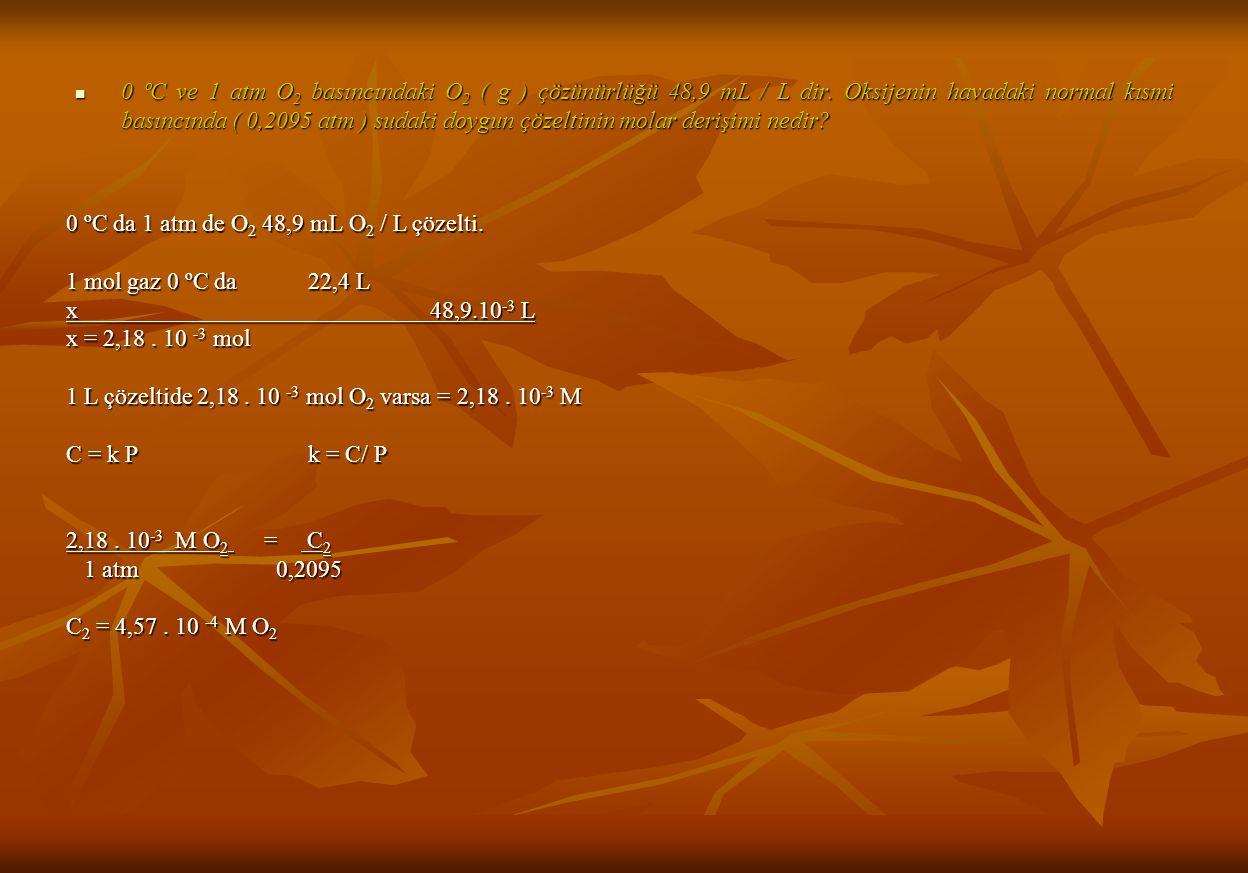 0 ºC ve 1 atm O2 basıncındaki O2 ( g ) çözünürlüğü 48,9 mL / L dir