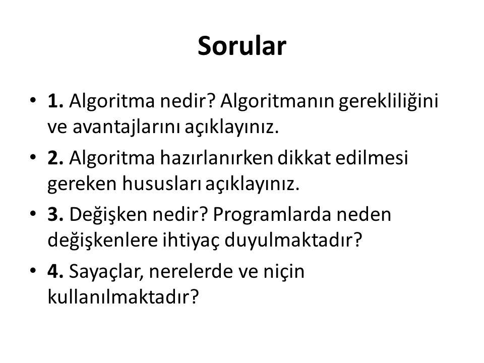 Sorular 1. Algoritma nedir Algoritmanın gerekliliğini ve avantajlarını açıklayınız.