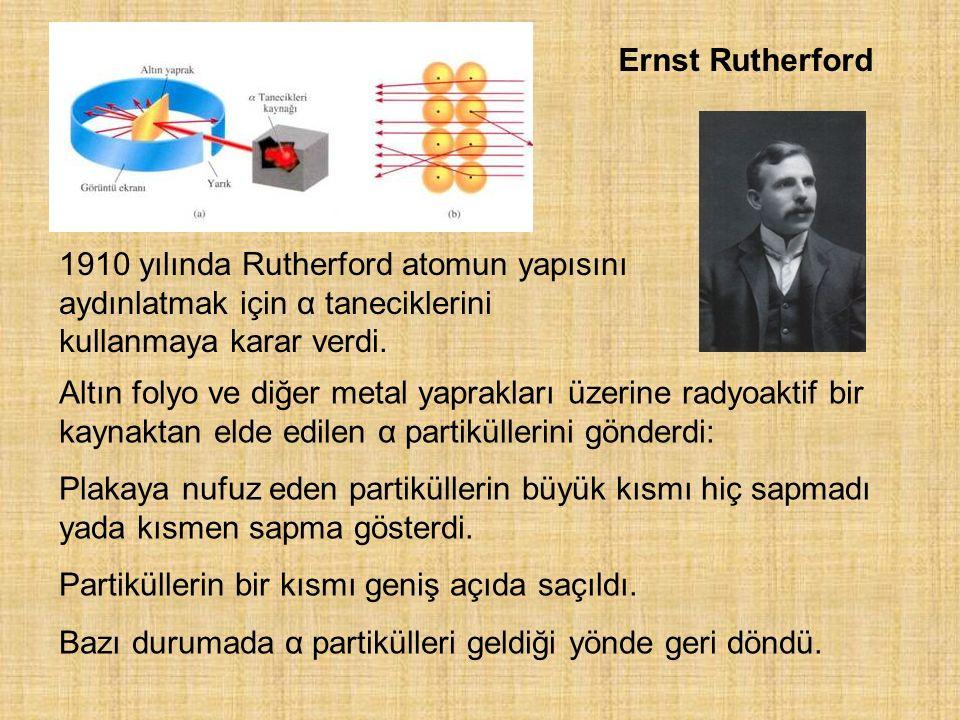 Ernst Rutherford 1910 yılında Rutherford atomun yapısını aydınlatmak için α taneciklerini kullanmaya karar verdi.