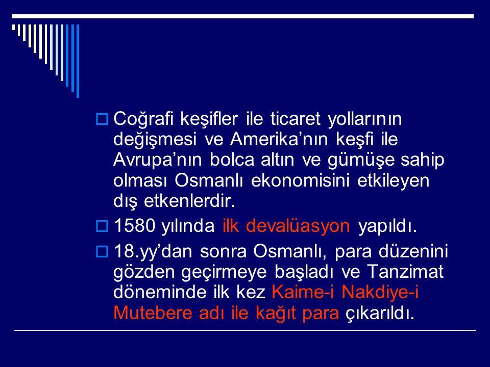 Coğrafi keşifler ile ticaret yollarının değişmesi ve Amerika'nın keşfi ile Avrupa'nın bolca altın ve gümüşe sahip olması Osmanlı ekonomisini etkileyen dış etkenlerdir.