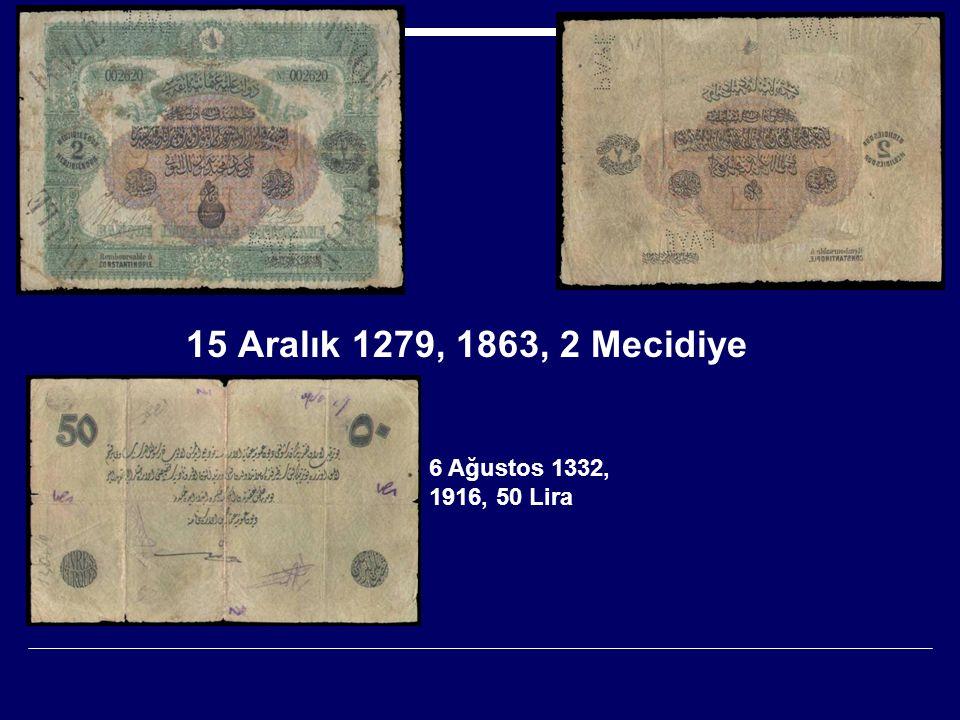 15 Aralık 1279, 1863, 2 Mecidiye 6 Ağustos 1332, 1916, 50 Lira