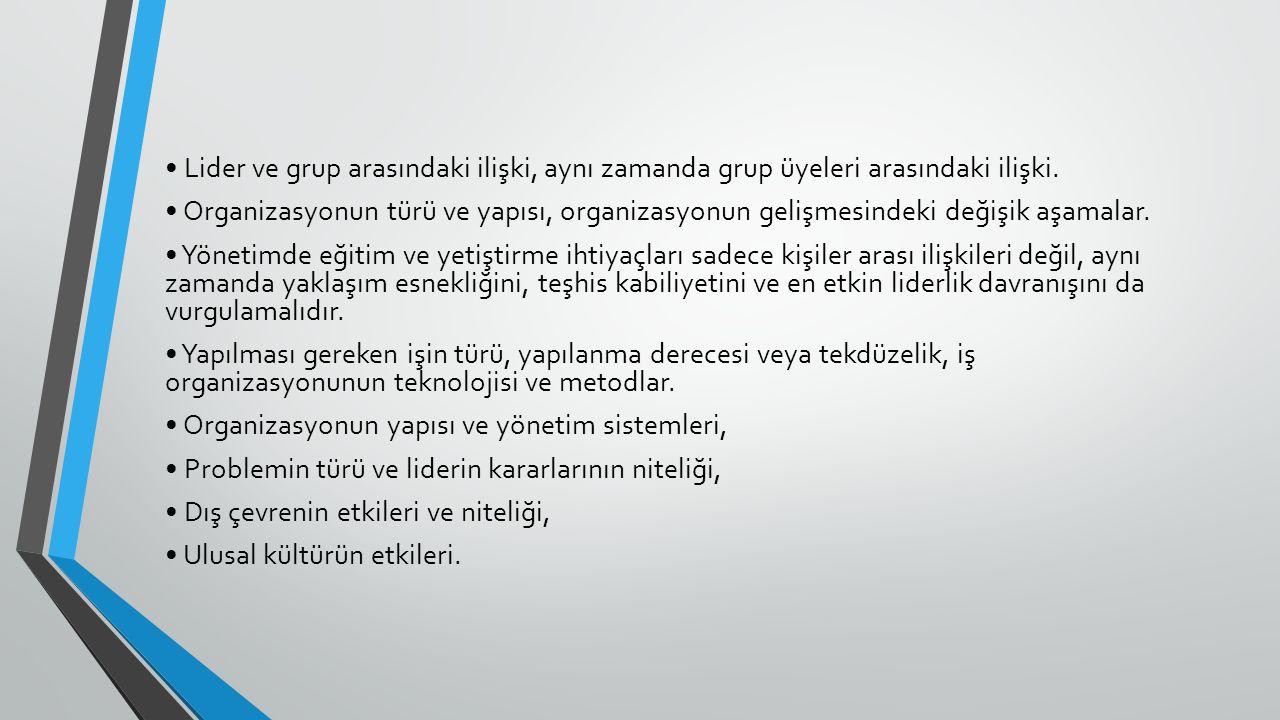 • Lider ve grup arasındaki ilişki, aynı zamanda grup üyeleri arasındaki ilişki.