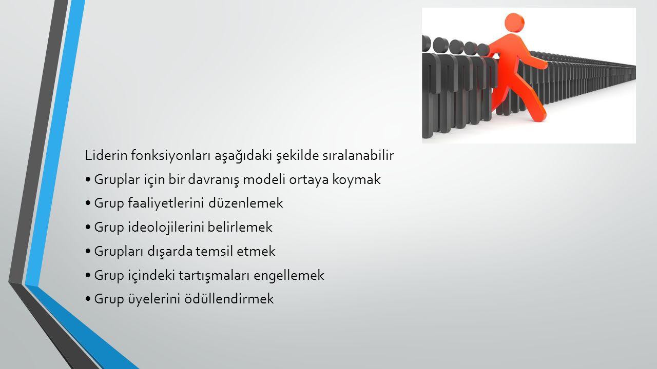Liderin fonksiyonları aşağıdaki şekilde sıralanabilir • Gruplar için bir davranış modeli ortaya koymak • Grup faaliyetlerini düzenlemek • Grup ideolojilerini belirlemek • Grupları dışarda temsil etmek • Grup içindeki tartışmaları engellemek • Grup üyelerini ödüllendirmek
