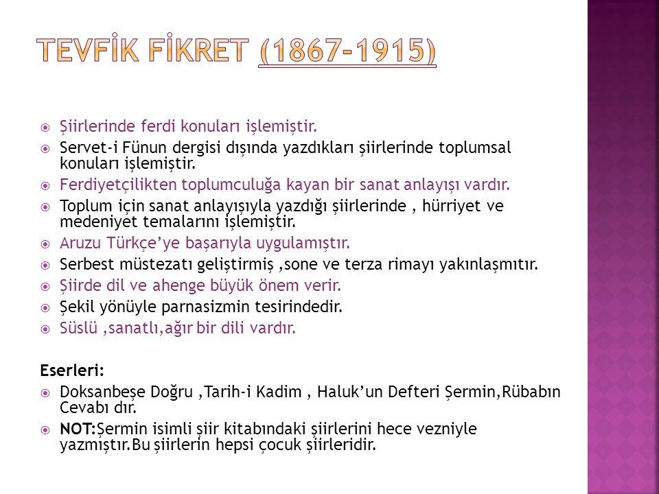 TEVFİK FİKRET (1867-1915) Şiirlerinde ferdi konuları işlemiştir.