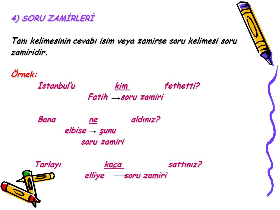 4) SORU ZAMİRLERİ Tanı kelimesinin cevabı isim veya zamirse soru kelimesi soru. zamiridir. Örnek: