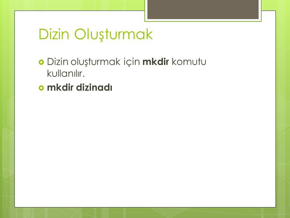 Dizin Oluşturmak Dizin oluşturmak için mkdir komutu kullanılır.