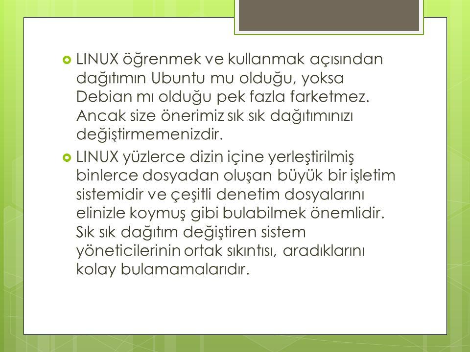 LINUX öğrenmek ve kullanmak açısından dağıtımın Ubuntu mu olduğu, yoksa Debian mı olduğu pek fazla farketmez. Ancak size önerimiz sık sık dağıtımınızı değiştirmemenizdir.