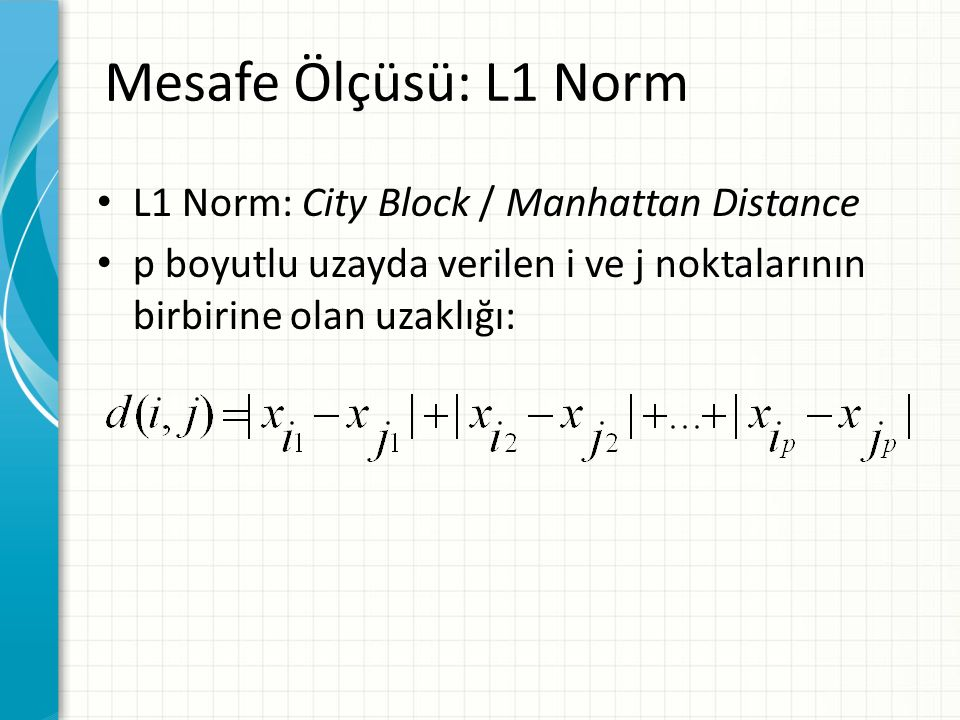 Mesafe Ölçüsü: L1 Norm L1 Norm: City Block / Manhattan Distance