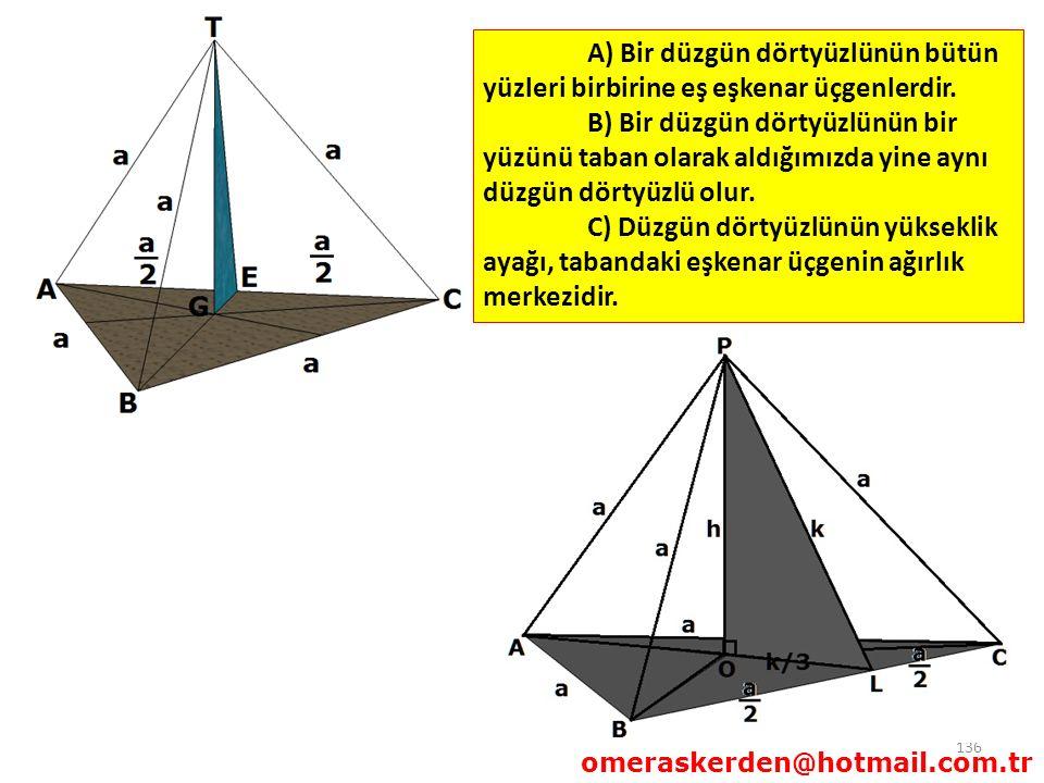 A) Bir düzgün dörtyüzlünün bütün yüzleri birbirine eş eşkenar üçgenlerdir.