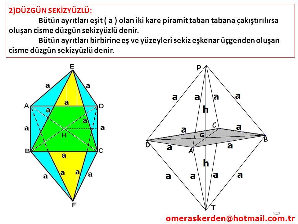 2)DÜZGÜN SEKİZYÜZLÜ: Bütün ayrıtları eşit ( a ) olan iki kare piramit taban tabana çakıştırılırsa oluşan cisme düzgün sekizyüzlü denir.