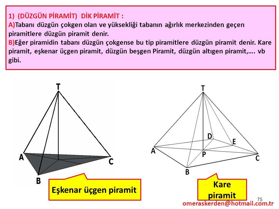 Kare piramit Eşkenar üçgen piramit 1) (DÜZGÜN PİRAMİT) DİK PİRAMİT :