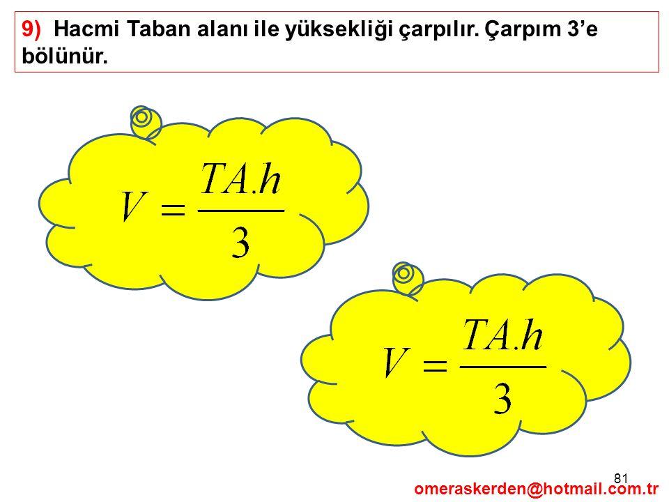 9) Hacmi Taban alanı ile yüksekliği çarpılır. Çarpım 3'e bölünür.
