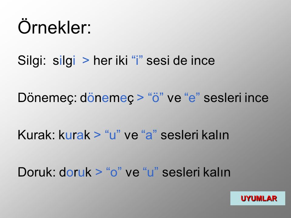 Örnekler: Silgi: silgi > her iki i sesi de ince