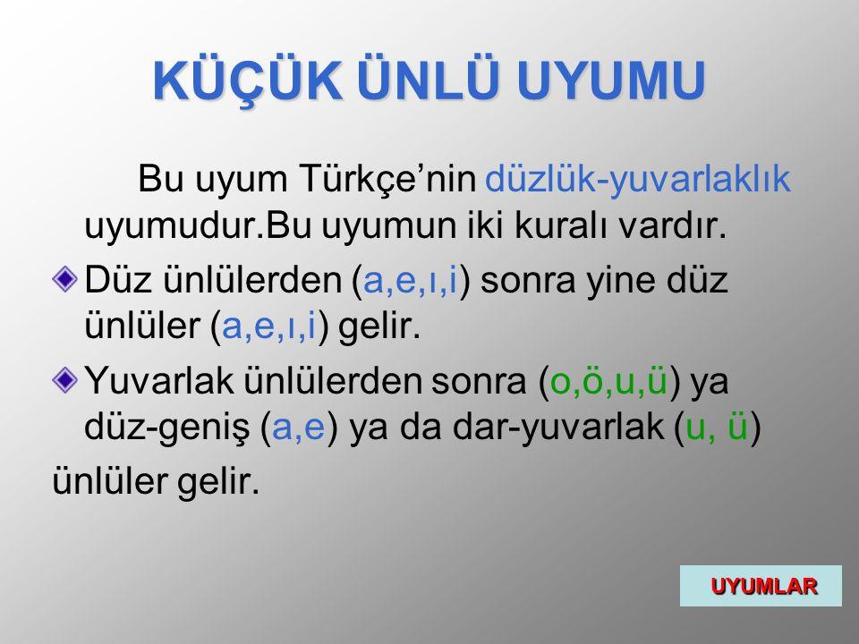 KÜÇÜK ÜNLÜ UYUMU Bu uyum Türkçe'nin düzlük-yuvarlaklık uyumudur.Bu uyumun iki kuralı vardır.