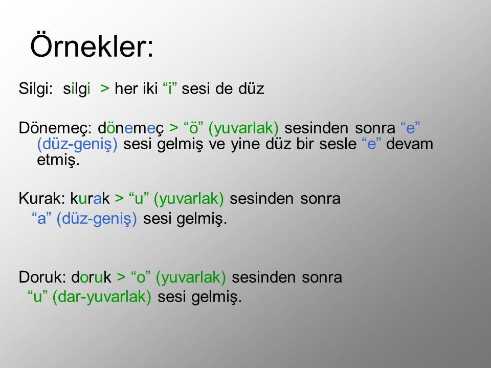 Örnekler: Silgi: silgi > her iki i sesi de düz