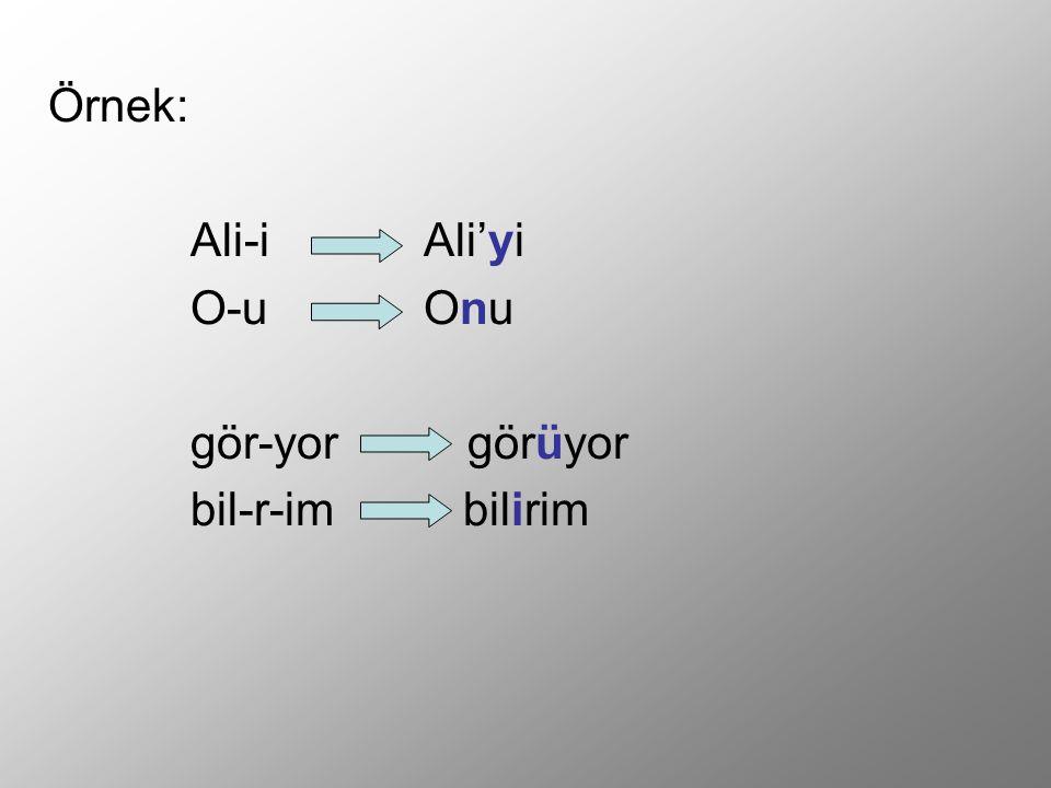 Örnek: Ali-i Ali'yi. O-u Onu.