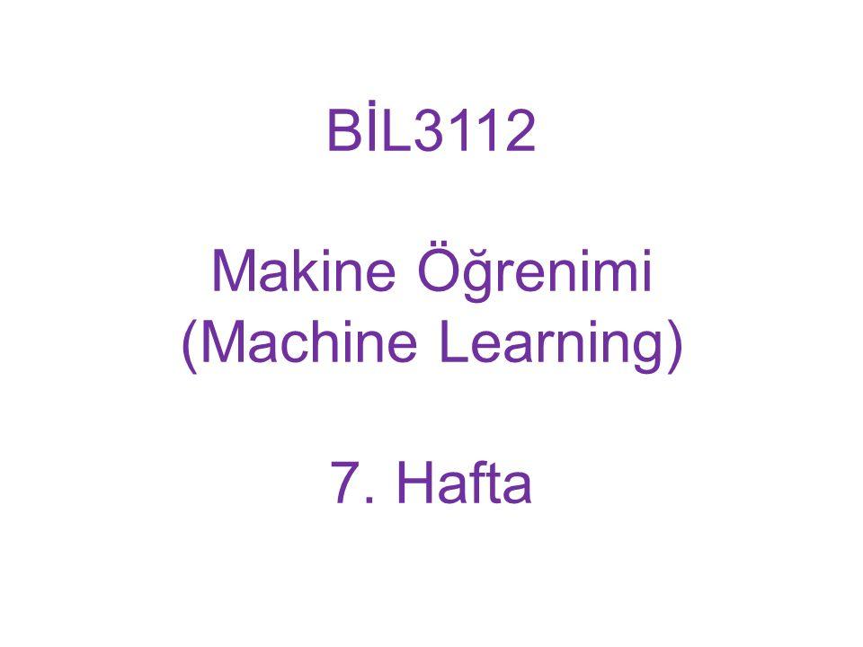 BİL3112 Makine Öğrenimi (Machine Learning) 7. Hafta