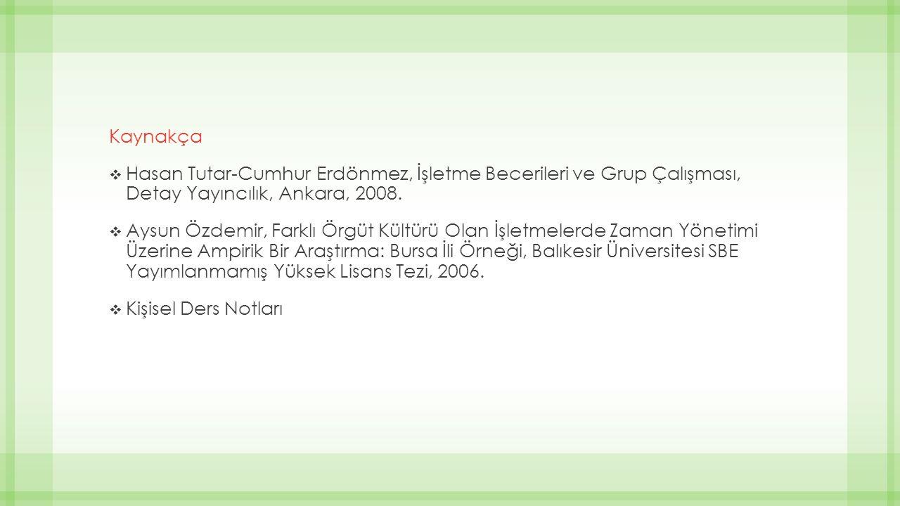 Kaynakça Hasan Tutar-Cumhur Erdönmez, İşletme Becerileri ve Grup Çalışması, Detay Yayıncılık, Ankara, 2008.