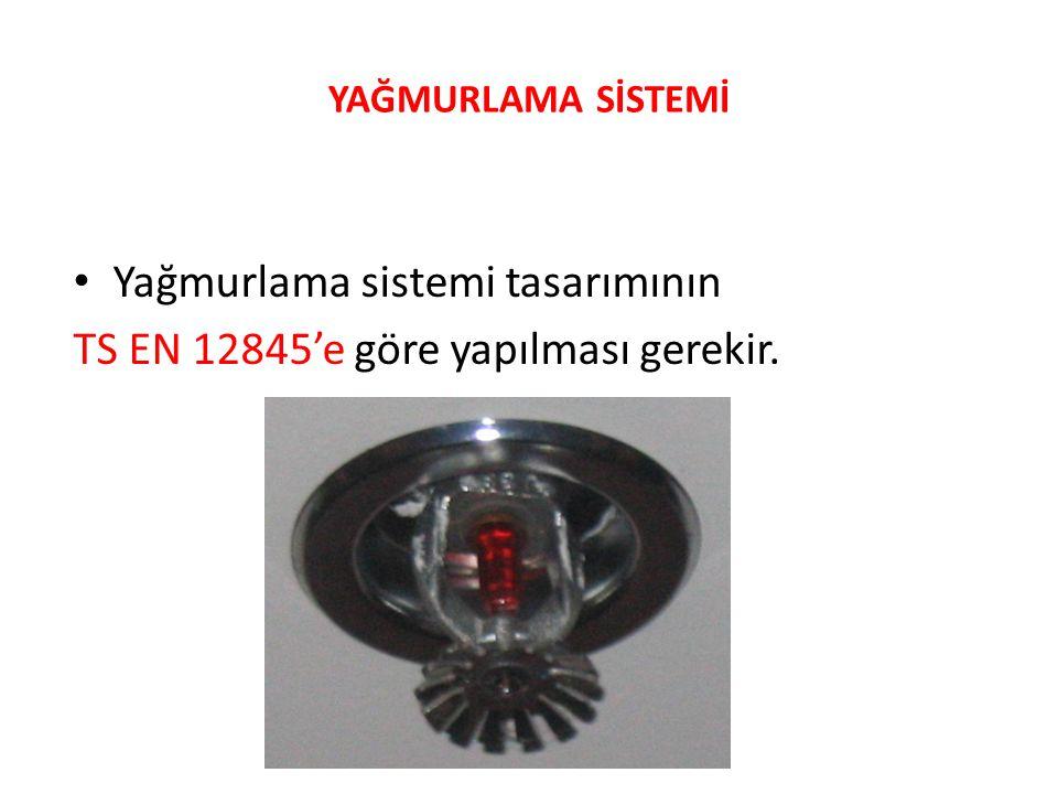 Yağmurlama sistemi tasarımının TS EN 12845'e göre yapılması gerekir.