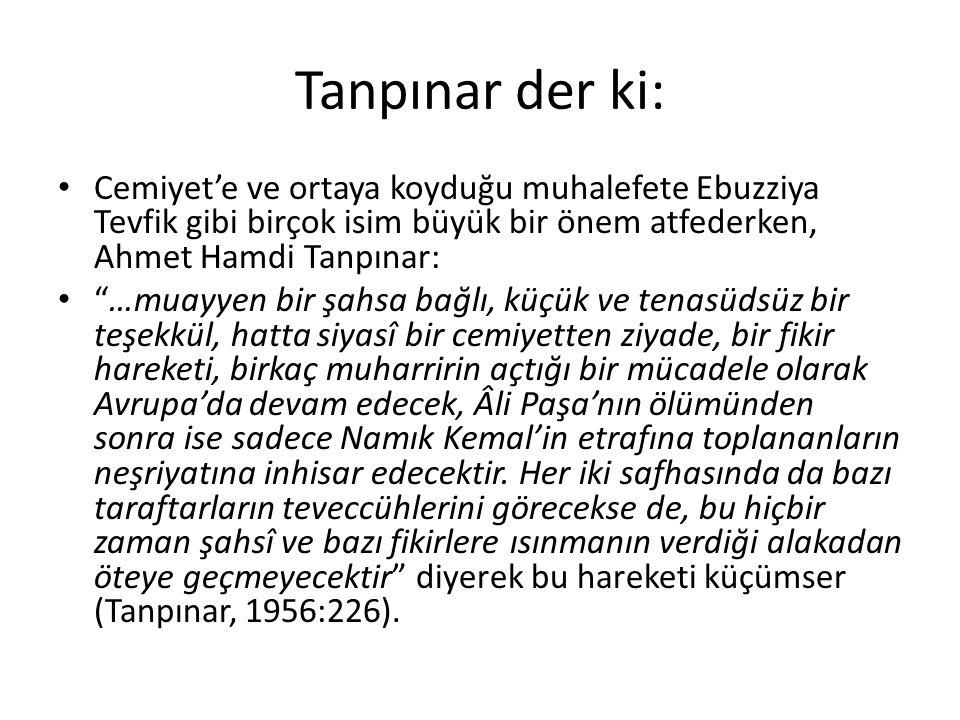 Tanpınar der ki: Cemiyet'e ve ortaya koyduğu muhalefete Ebuzziya Tevfik gibi birçok isim büyük bir önem atfederken, Ahmet Hamdi Tanpınar: