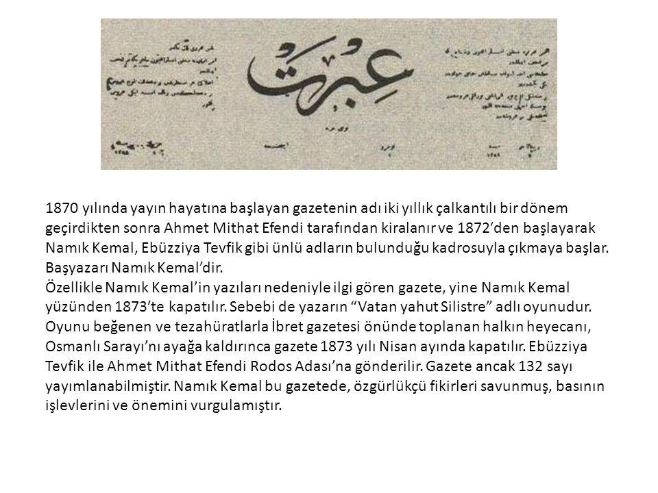 1870 yılında yayın hayatına başlayan gazetenin adı iki yıllık çalkantılı bir dönem geçirdikten sonra Ahmet Mithat Efendi tarafından kiralanır ve 1872′den başlayarak Namık Kemal, Ebüzziya Tevfik gibi ünlü adların bulunduğu kadrosuyla çıkmaya başlar. Başyazarı Namık Kemal'dir.