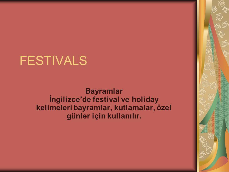 FESTIVALS Bayramlar İngilizce'de festival ve holiday kelimeleri bayramlar, kutlamalar, özel günler için kullanılır.