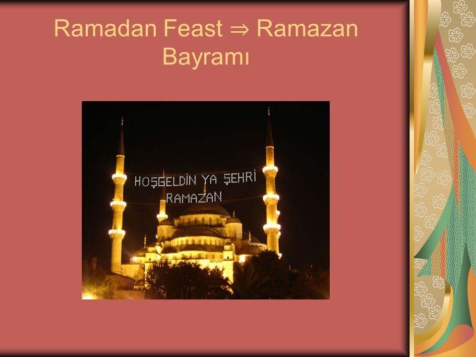 Ramadan Feast ⇒ Ramazan Bayramı