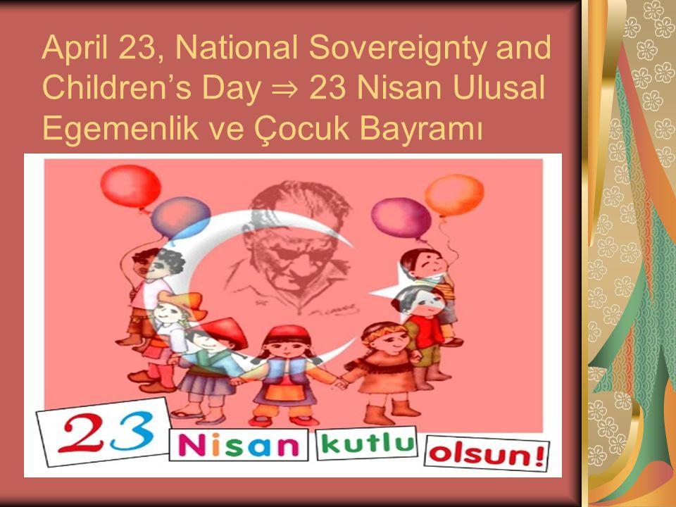 April 23, National Sovereignty and Children's Day ⇒ 23 Nisan Ulusal Egemenlik ve Çocuk Bayramı