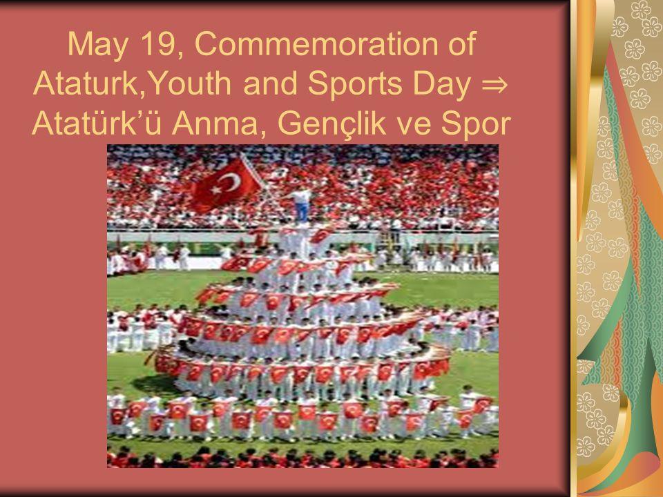 May 19, Commemoration of Ataturk,Youth and Sports Day ⇒ Atatürk'ü Anma, Gençlik ve Spor Bayramı