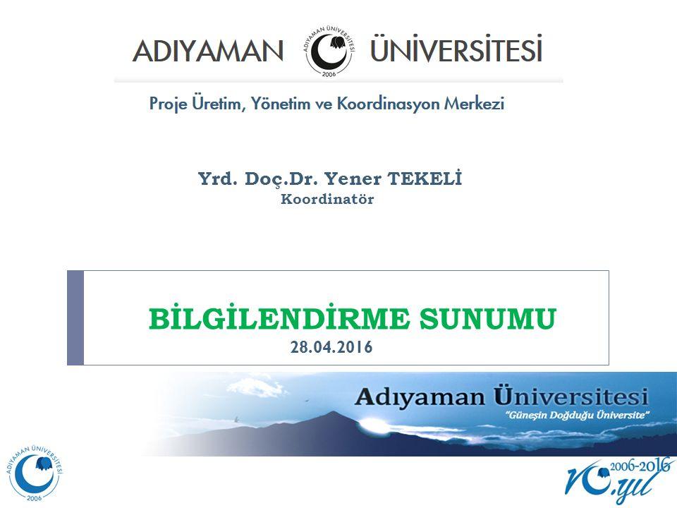 BİLGİLENDİRME SUNUMU Yrd. Doç.Dr. Yener TEKELİ 28.04.2016 28.04.2016