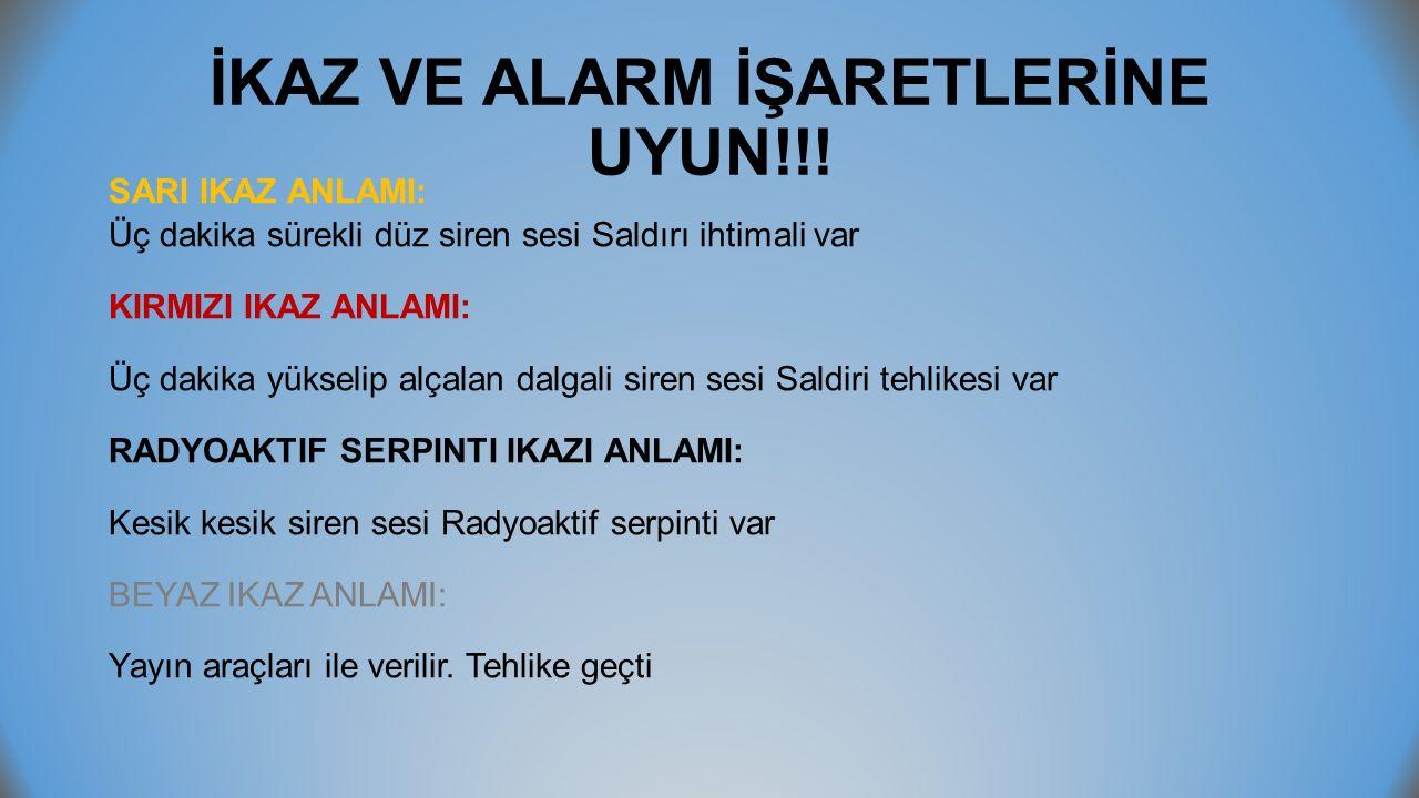 İKAZ VE ALARM İŞARETLERİNE UYUN!!!