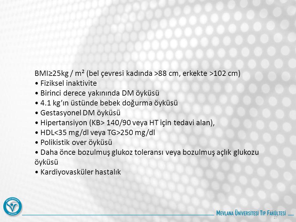 BMI≥25kg / m² (bel çevresi kadında >88 cm, erkekte >102 cm)