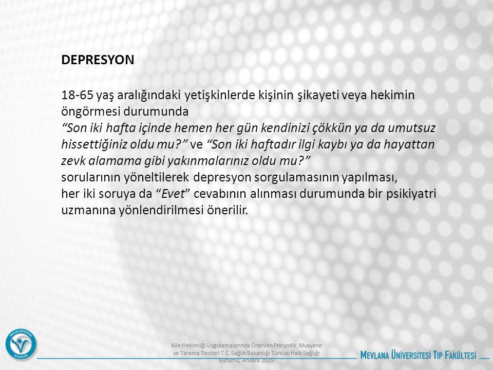 DEPRESYON 18-65 yaş aralığındaki yetişkinlerde kişinin şikayeti veya hekimin öngörmesi durumunda.