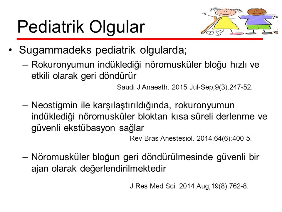 Pediatrik Olgular Sugammadeks pediatrik olgularda;