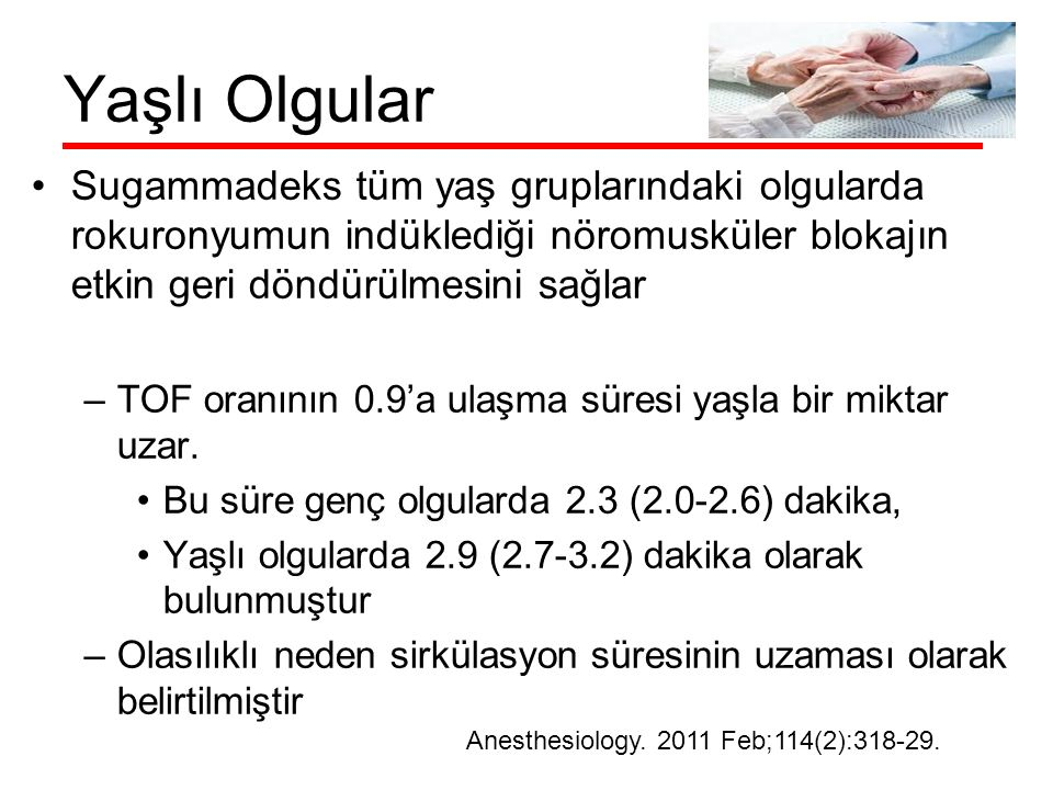 Yaşlı Olgular Sugammadeks tüm yaş gruplarındaki olgularda rokuronyumun indüklediği nöromusküler blokajın etkin geri döndürülmesini sağlar.