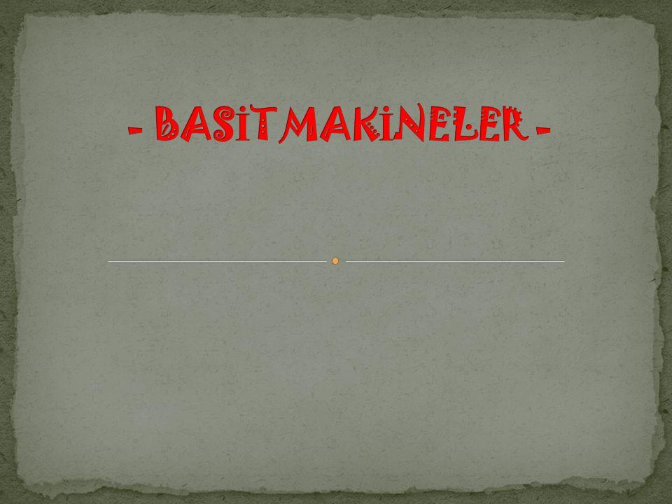 - BASİT MAKİNELER -