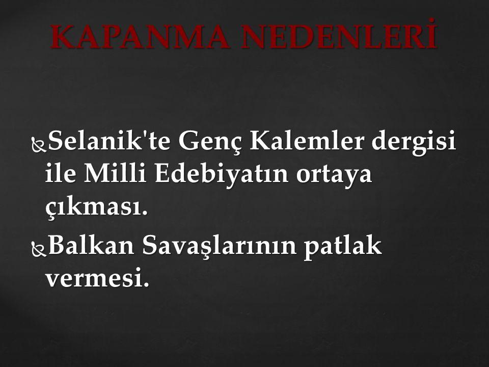 KAPANMA NEDENLERİ Selanik te Genç Kalemler dergisi ile Milli Edebiyatın ortaya çıkması.